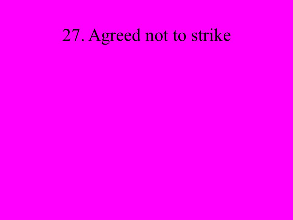 27. Agreed not to strike