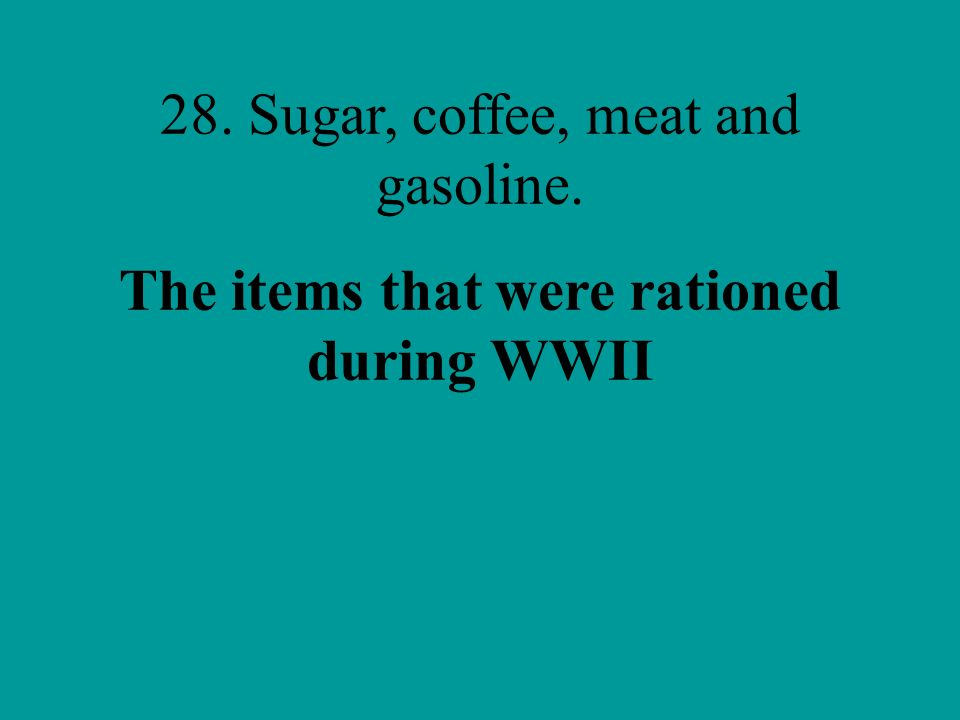 The items that were rationed during WWII
