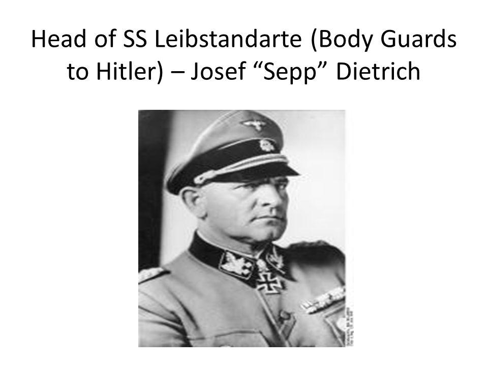 Head of SS Leibstandarte (Body Guards to Hitler) – Josef Sepp Dietrich