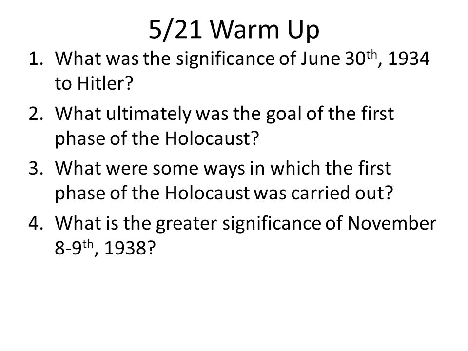 5/21 Warm Up What was the significance of June 30th, 1934 to Hitler
