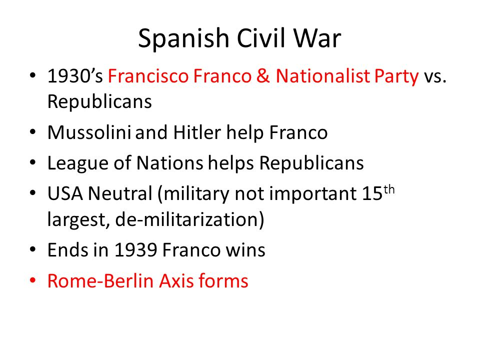 Spanish Civil War 1930's Francisco Franco & Nationalist Party vs. Republicans. Mussolini and Hitler help Franco.