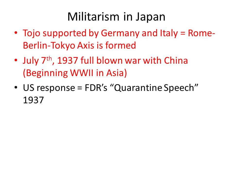 Militarism in Japan Tojo supported by Germany and Italy = Rome-Berlin-Tokyo Axis is formed.