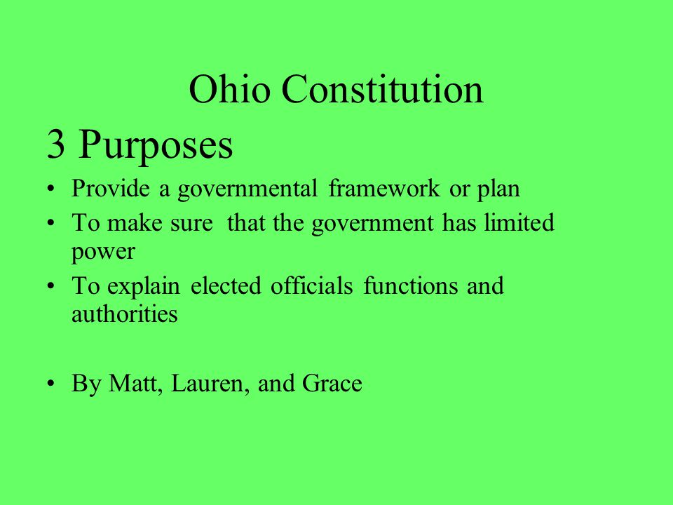 3 Purposes Ohio Constitution Provide a governmental framework or plan