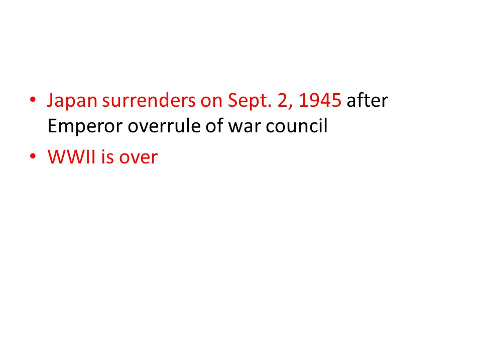 Japan surrenders on Sept. 2, 1945 after Emperor overrule of war council