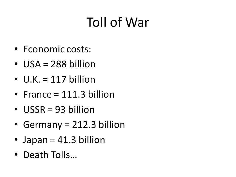 Toll of War Economic costs: USA = 288 billion U.K. = 117 billion