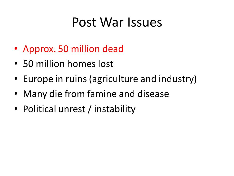 Post War Issues Approx. 50 million dead 50 million homes lost
