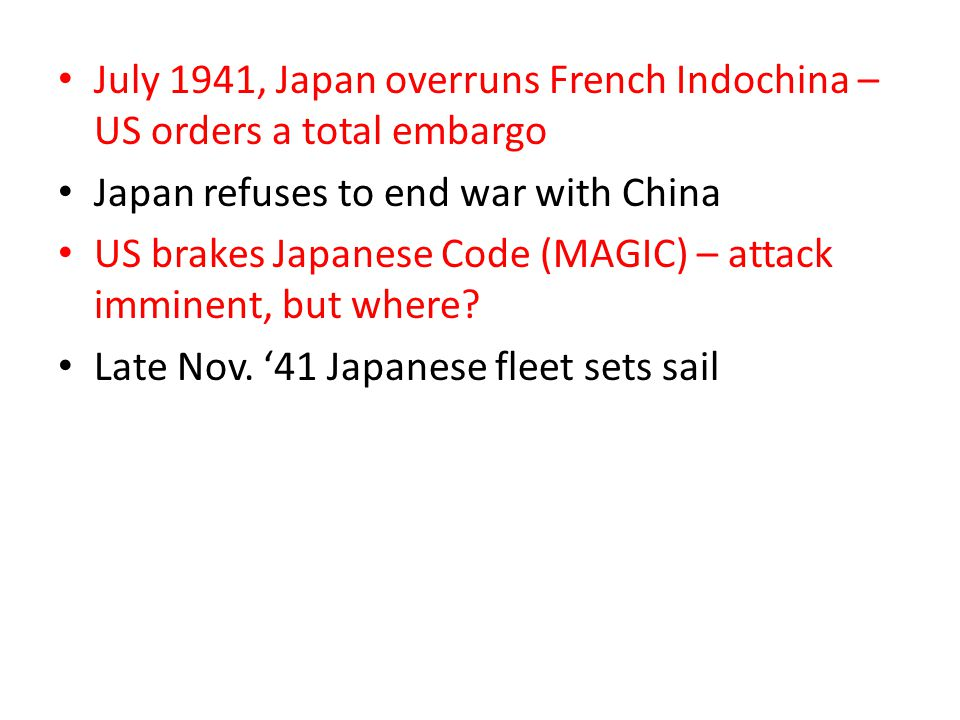 July 1941, Japan overruns French Indochina – US orders a total embargo