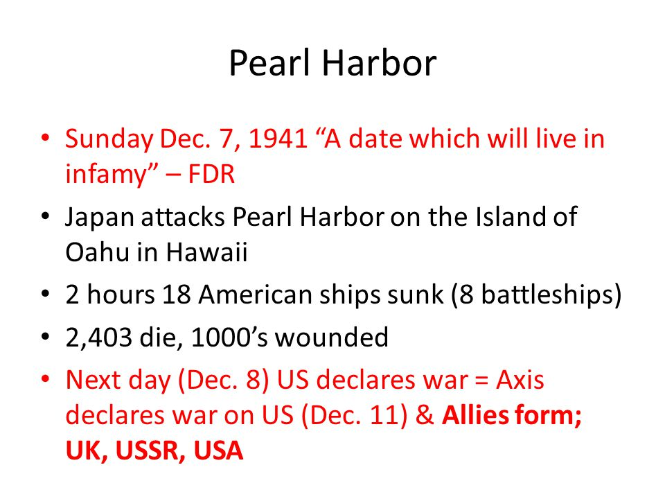 Pearl Harbor Sunday Dec. 7, 1941 A date which will live in infamy – FDR. Japan attacks Pearl Harbor on the Island of Oahu in Hawaii.