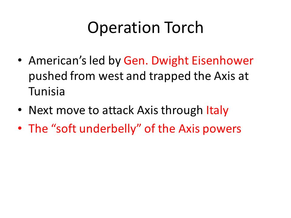 Operation Torch American's led by Gen. Dwight Eisenhower pushed from west and trapped the Axis at Tunisia.