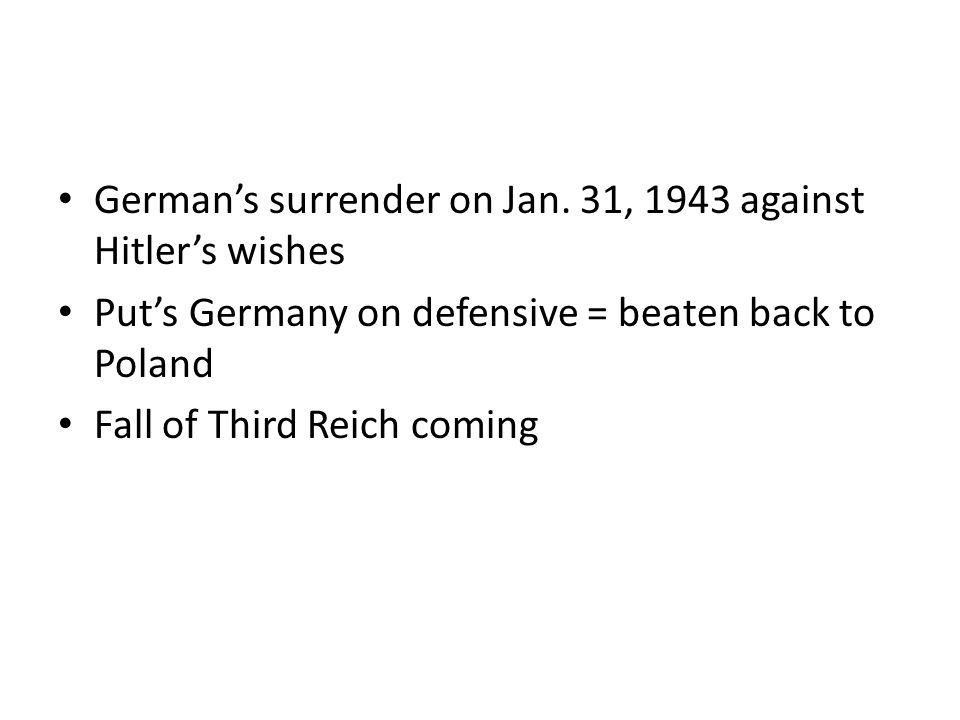 German's surrender on Jan. 31, 1943 against Hitler's wishes