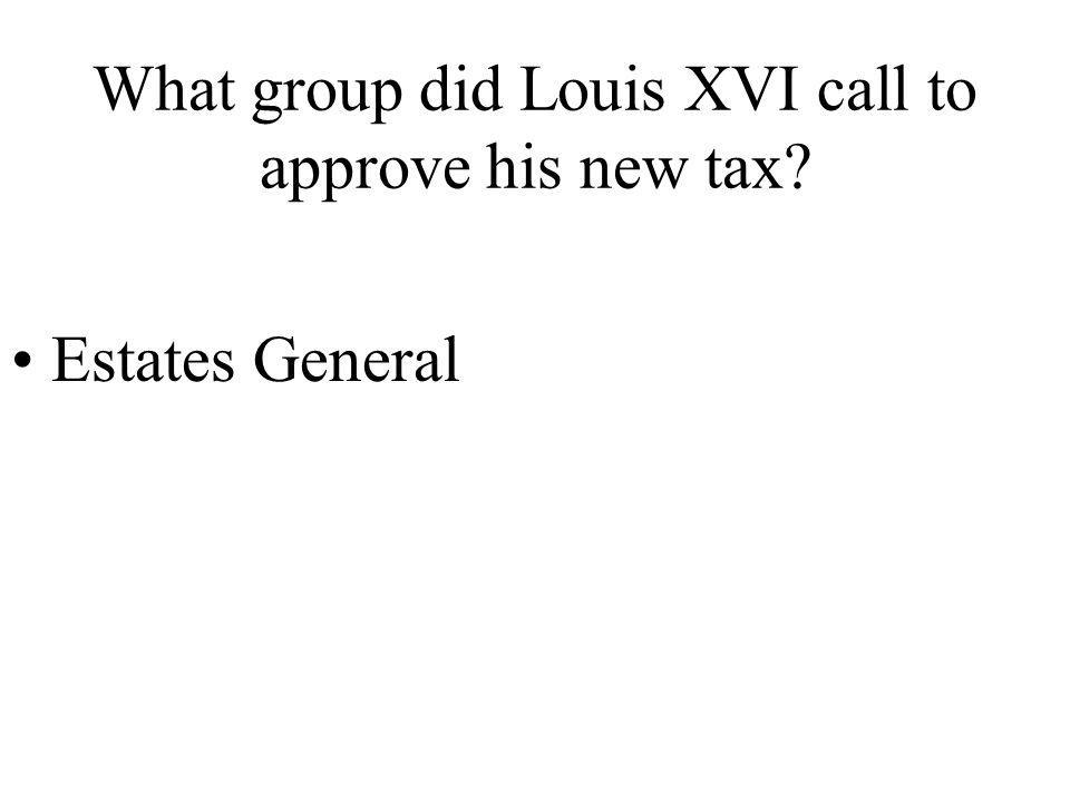 What group did Louis XVI call to approve his new tax