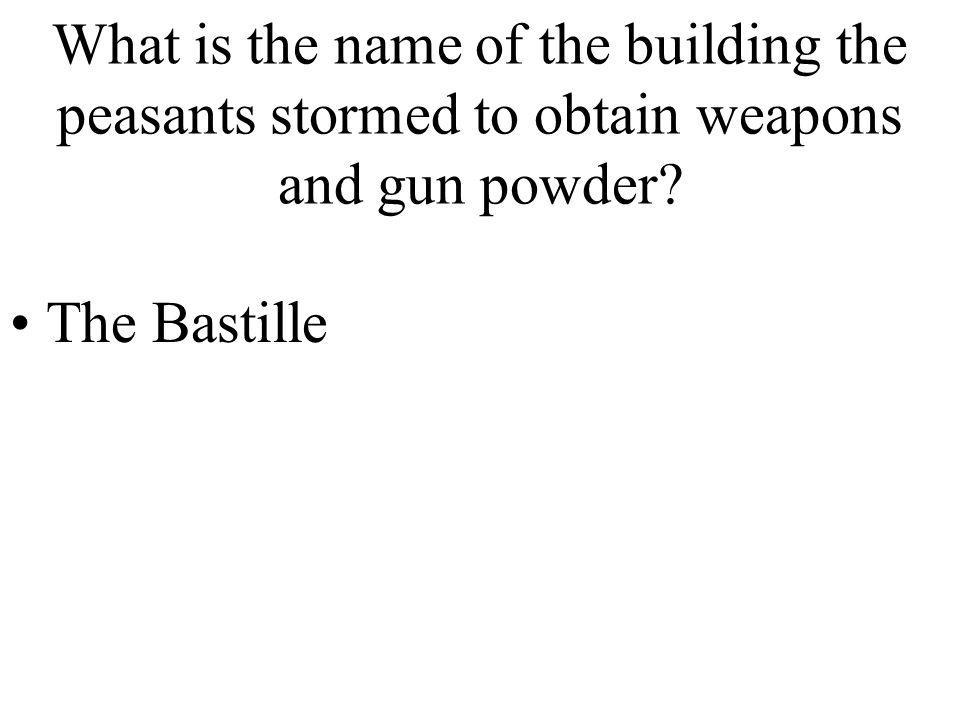 What is the name of the building the peasants stormed to obtain weapons and gun powder