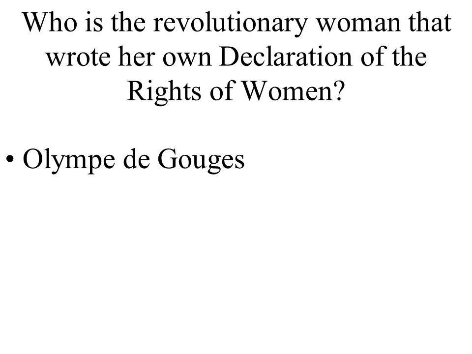 Who is the revolutionary woman that wrote her own Declaration of the Rights of Women