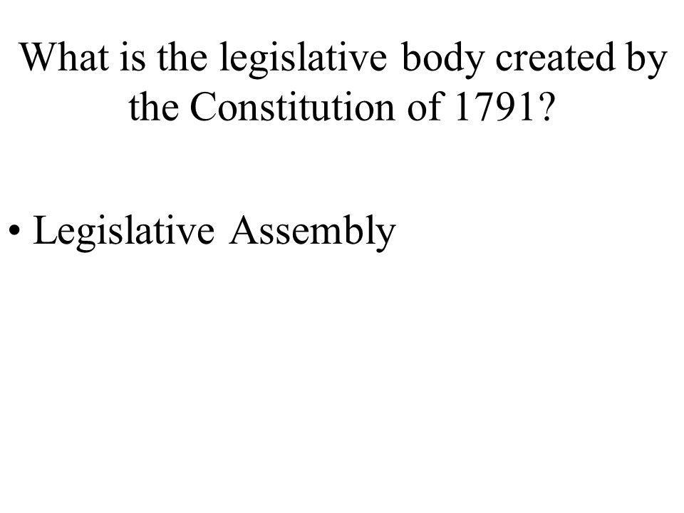 What is the legislative body created by the Constitution of 1791