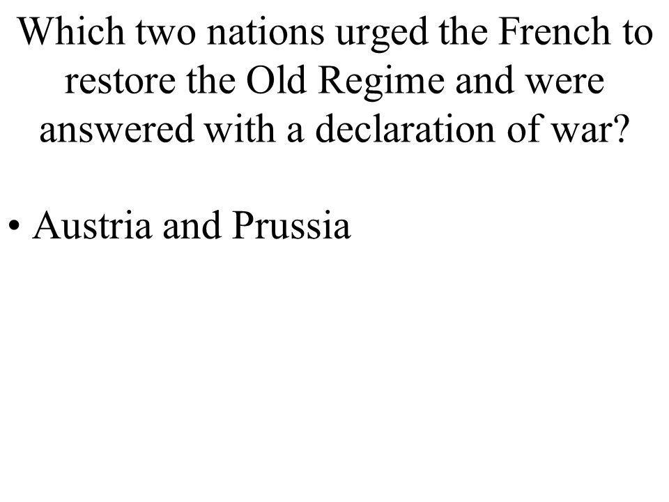 Which two nations urged the French to restore the Old Regime and were answered with a declaration of war