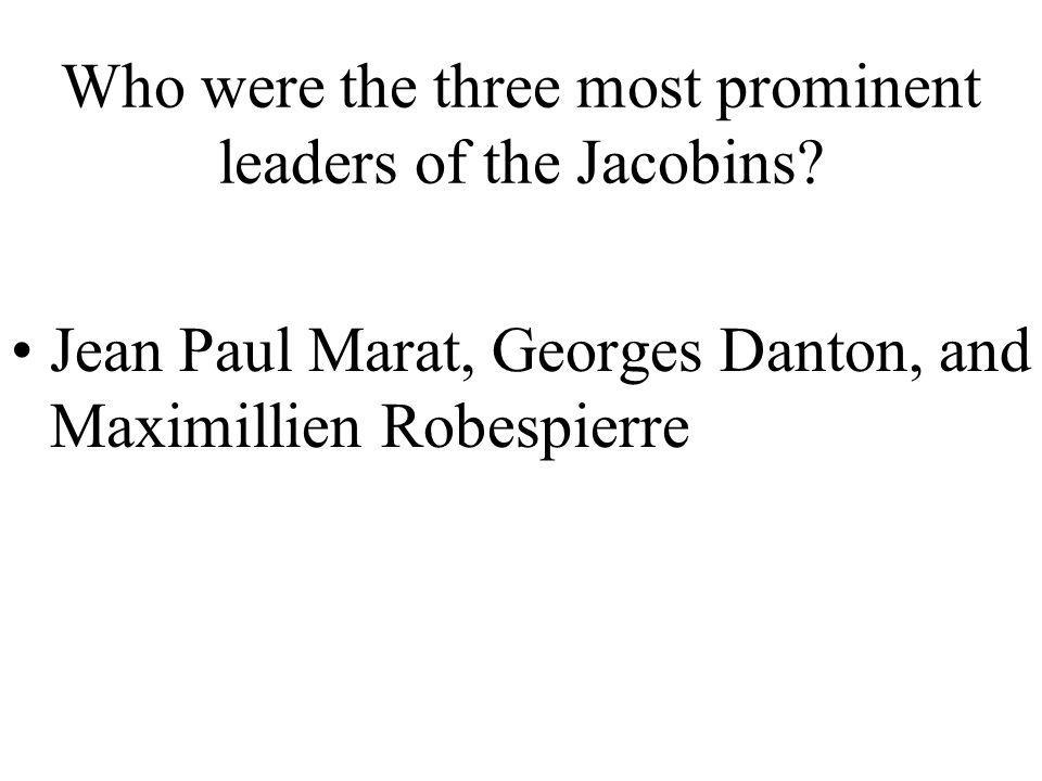 Who were the three most prominent leaders of the Jacobins