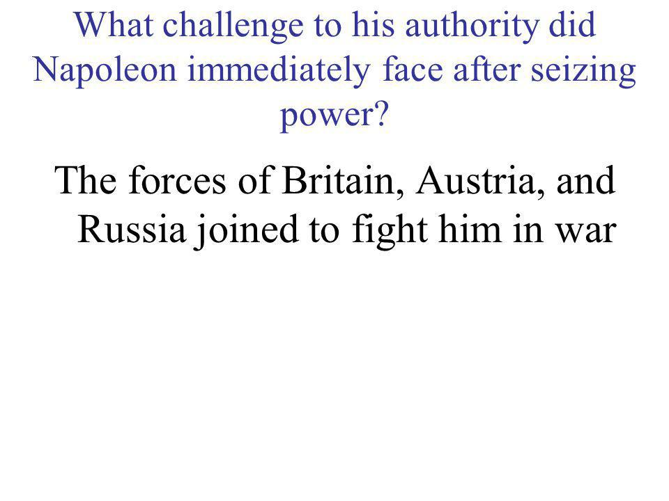 The forces of Britain, Austria, and Russia joined to fight him in war