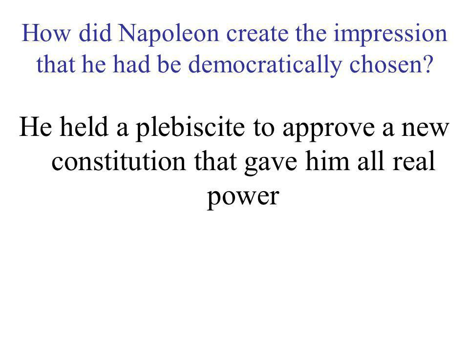 How did Napoleon create the impression that he had be democratically chosen
