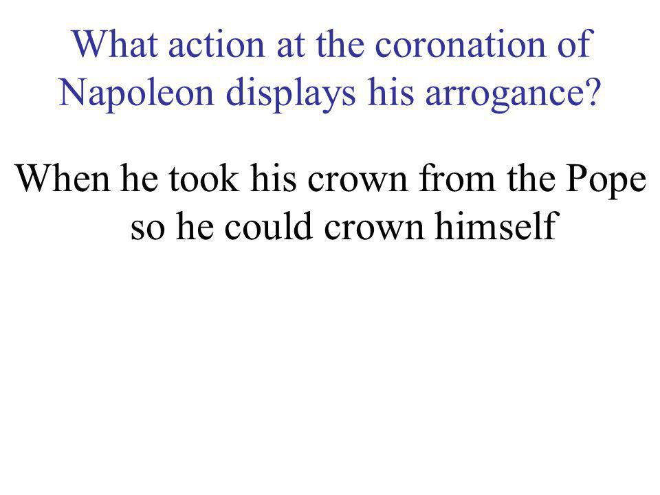 What action at the coronation of Napoleon displays his arrogance