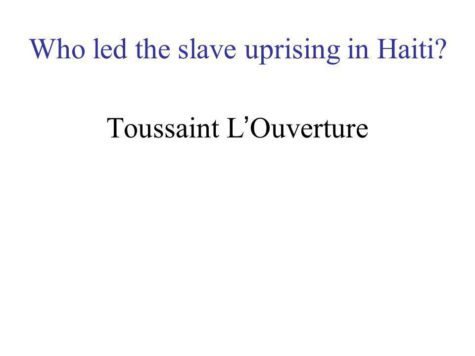 Who led the slave uprising in Haiti