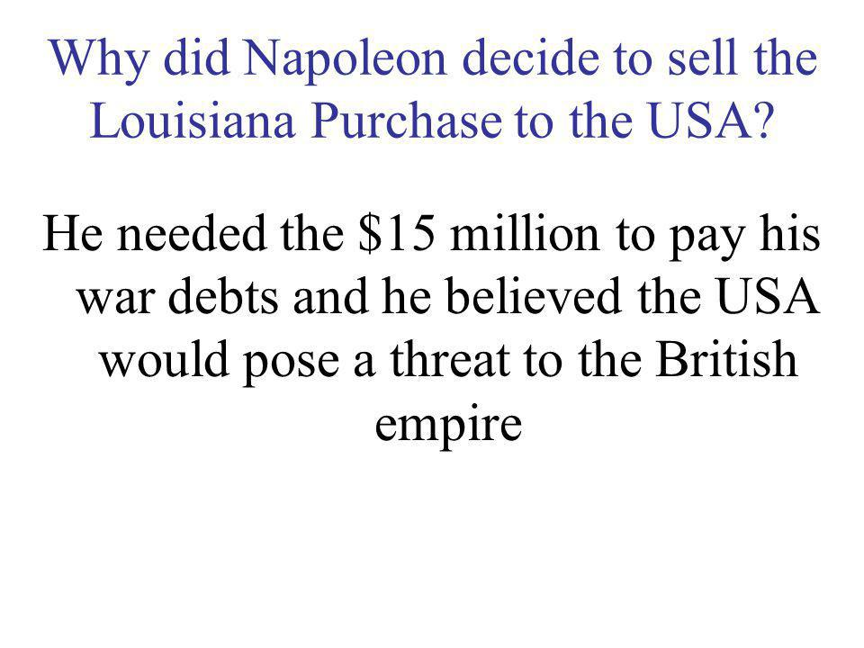 Why did Napoleon decide to sell the Louisiana Purchase to the USA