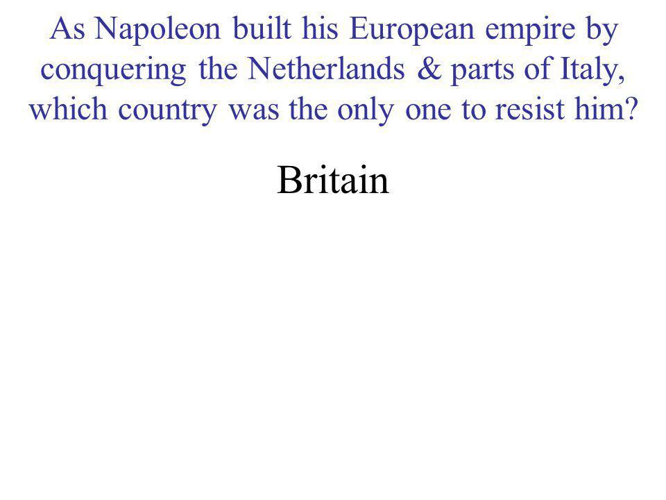 As Napoleon built his European empire by conquering the Netherlands & parts of Italy, which country was the only one to resist him