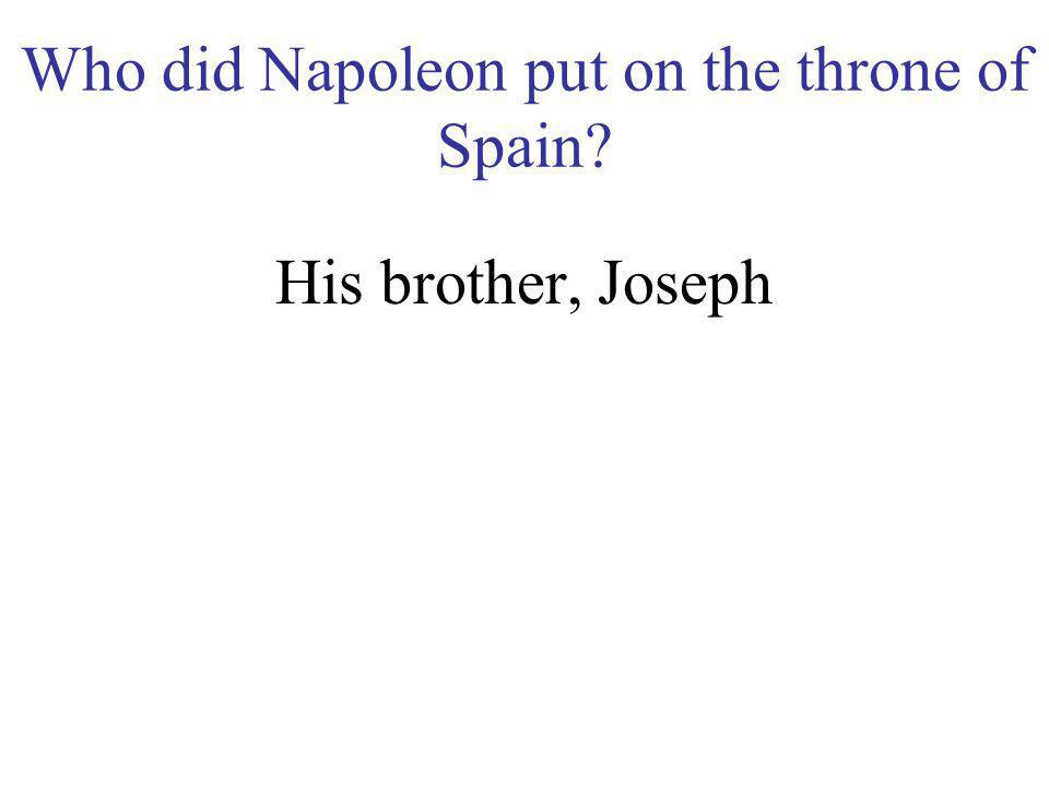 Who did Napoleon put on the throne of Spain