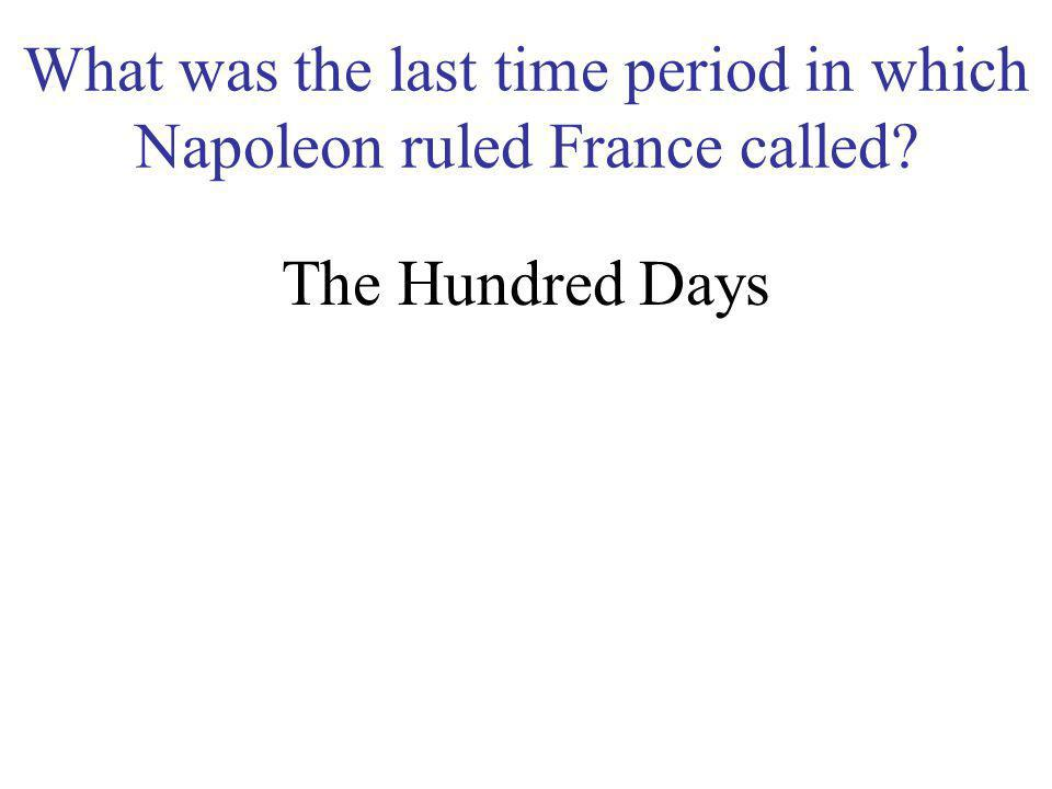 What was the last time period in which Napoleon ruled France called