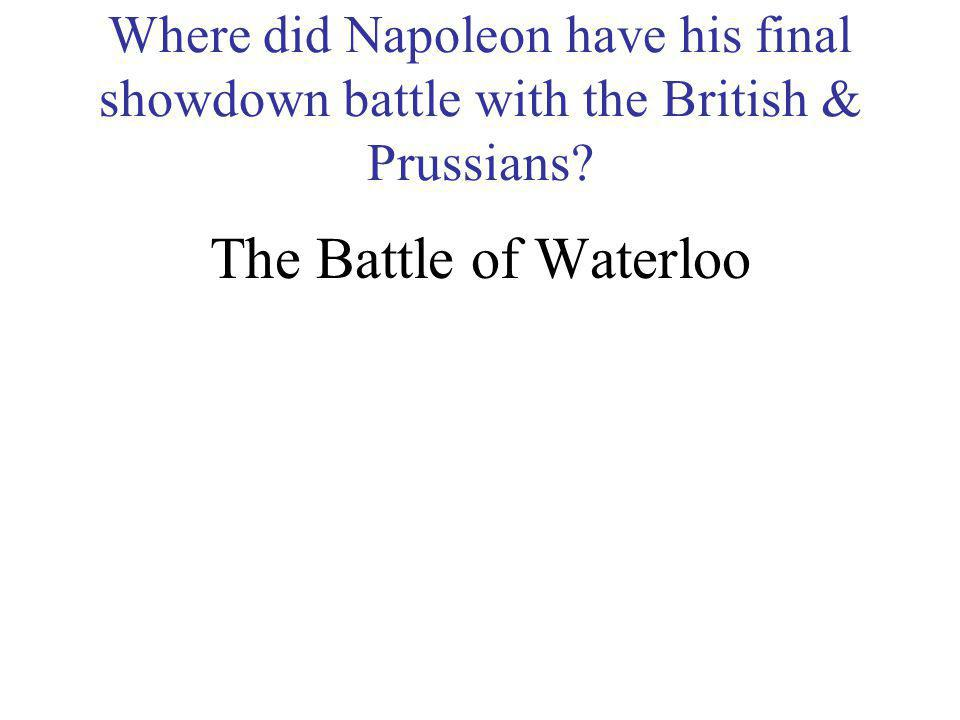 Where did Napoleon have his final showdown battle with the British & Prussians