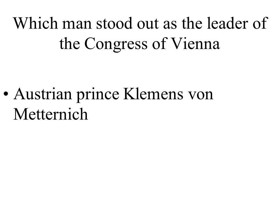 Which man stood out as the leader of the Congress of Vienna