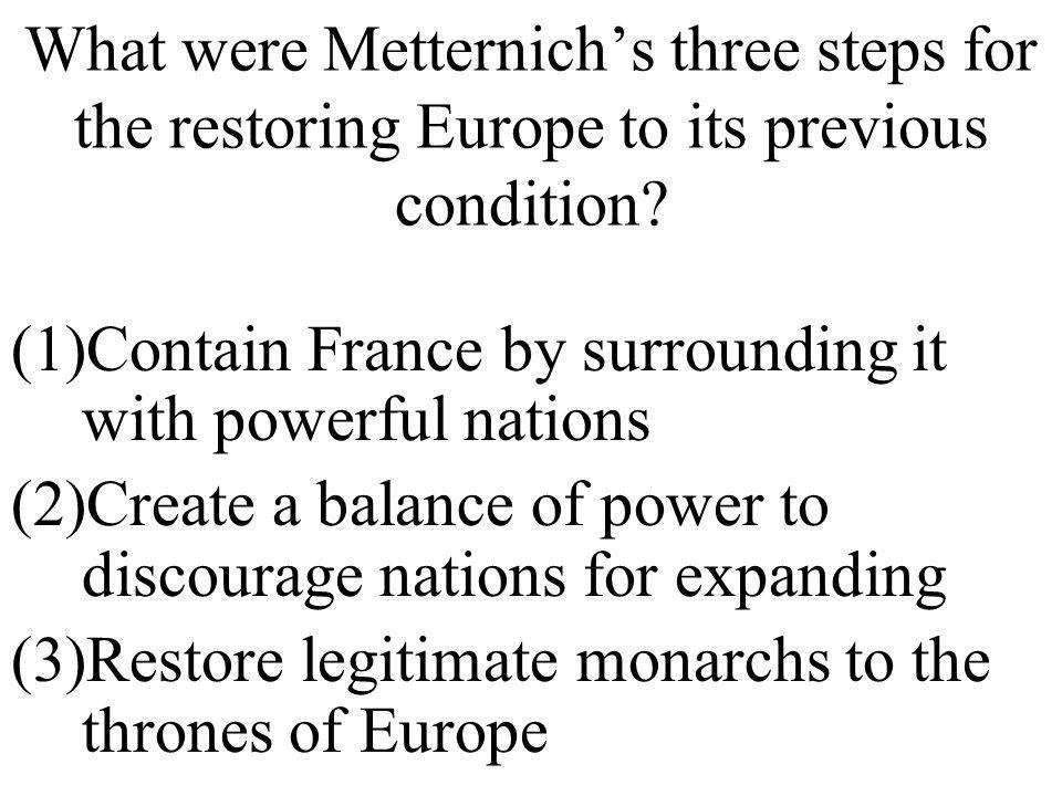 What were Metternich's three steps for the restoring Europe to its previous condition