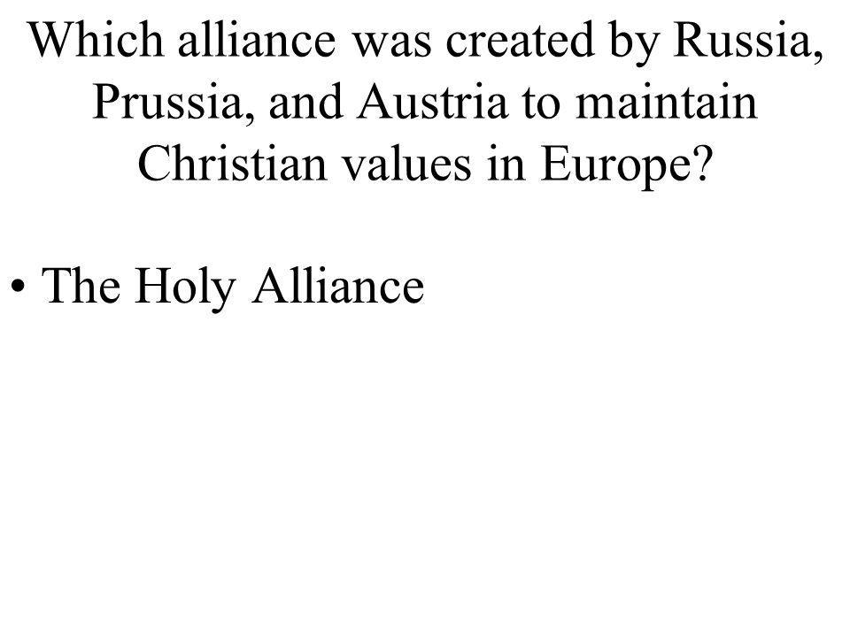 Which alliance was created by Russia, Prussia, and Austria to maintain Christian values in Europe
