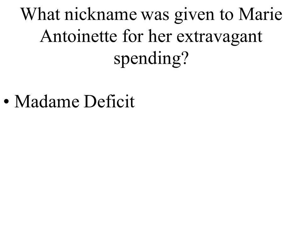 What nickname was given to Marie Antoinette for her extravagant spending