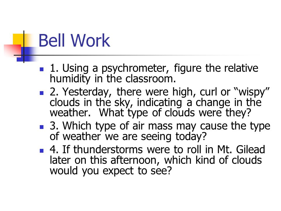 Bell Work 1. Using a psychrometer, figure the relative humidity in the classroom.