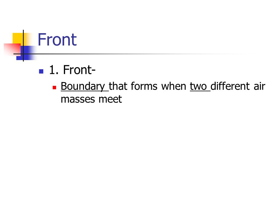 Front 1. Front- Boundary that forms when two different air masses meet