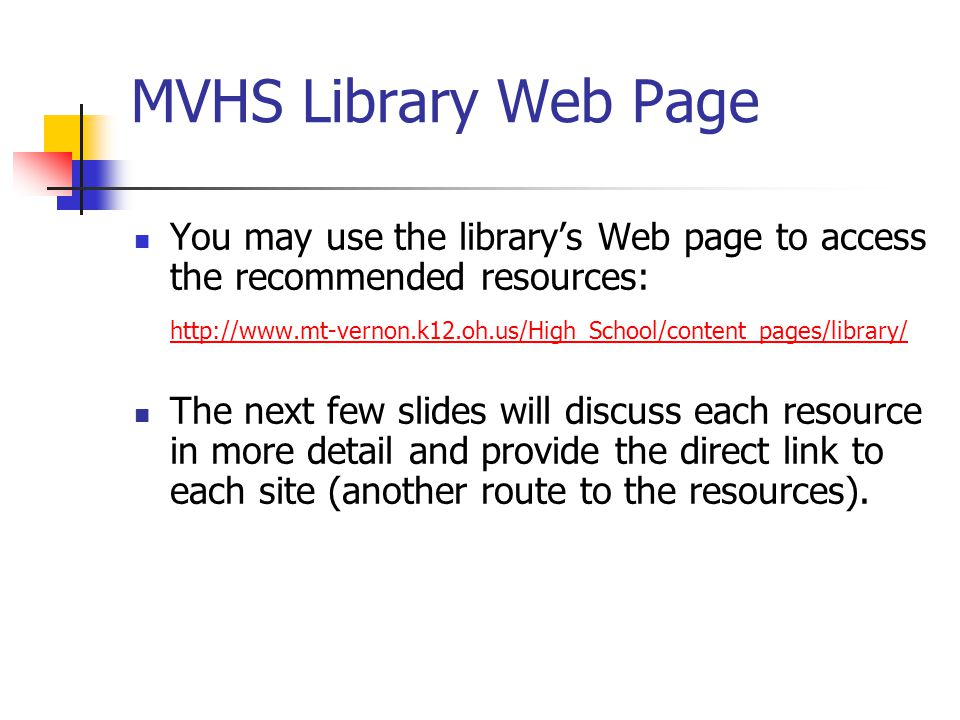 MVHS Library Web Page You may use the library's Web page to access the recommended resources: