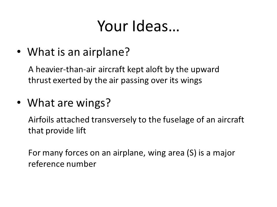 Your Ideas… What is an airplane What are wings