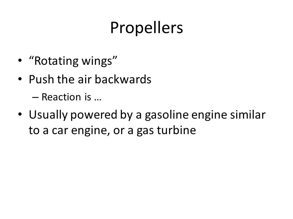 Propellers Rotating wings Push the air backwards