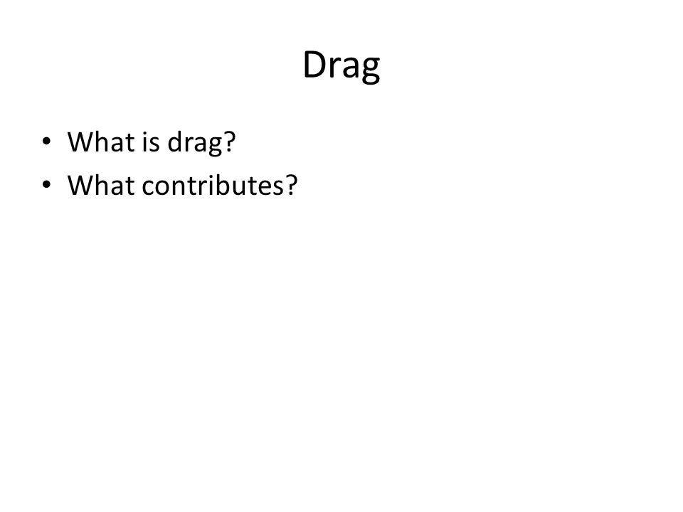 Drag What is drag What contributes