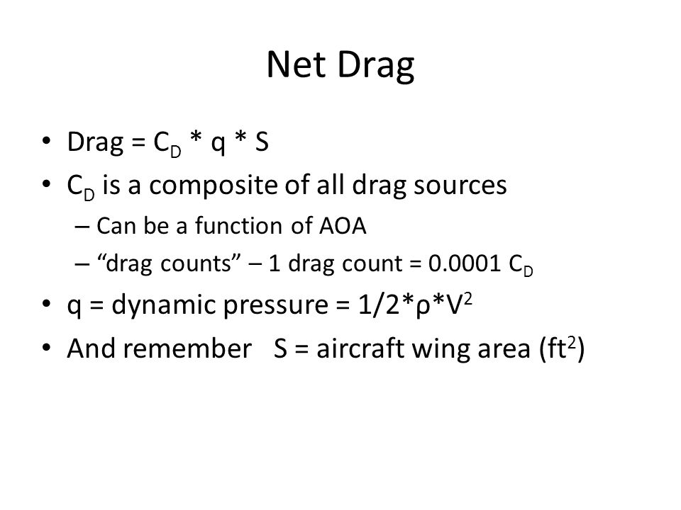 Net Drag Drag = CD * q * S CD is a composite of all drag sources