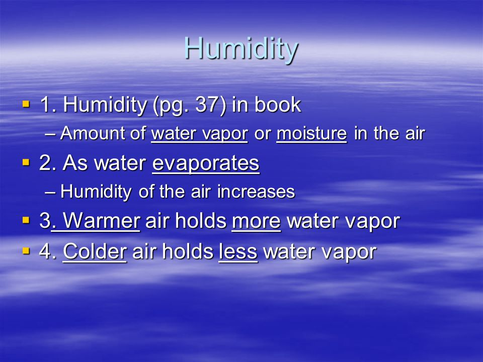 Humidity 1. Humidity (pg. 37) in book 2. As water evaporates