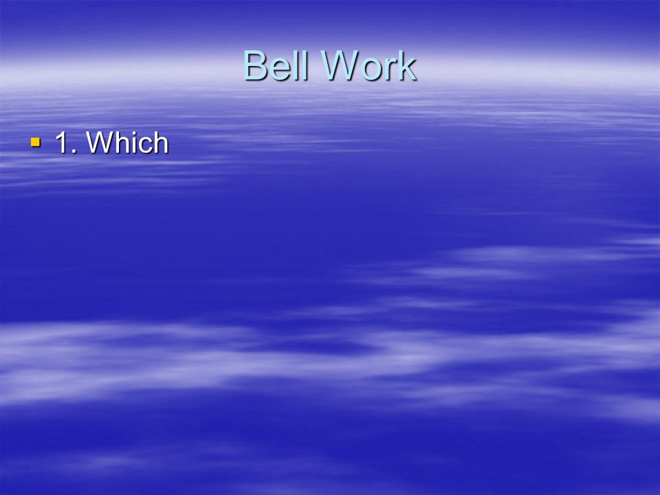 Bell Work 1. Which
