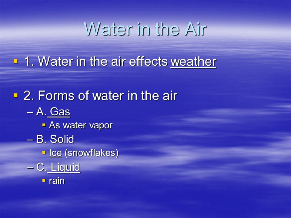 Water in the Air 1. Water in the air effects weather