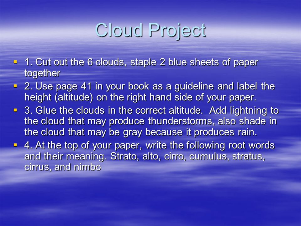 Cloud Project 1. Cut out the 6 clouds, staple 2 blue sheets of paper together.