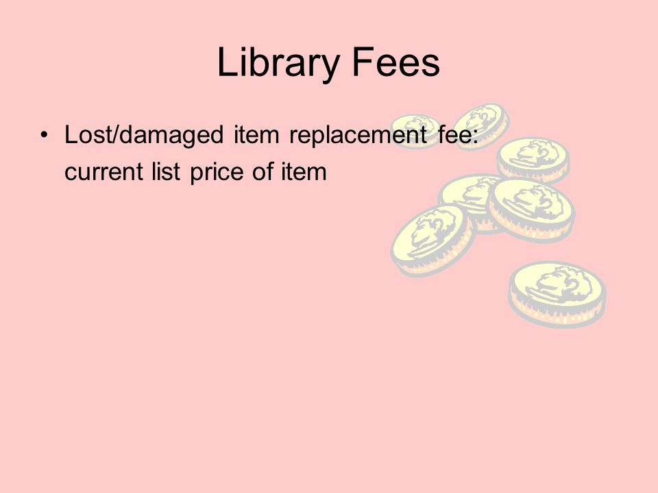 Library Fees Lost/damaged item replacement fee: