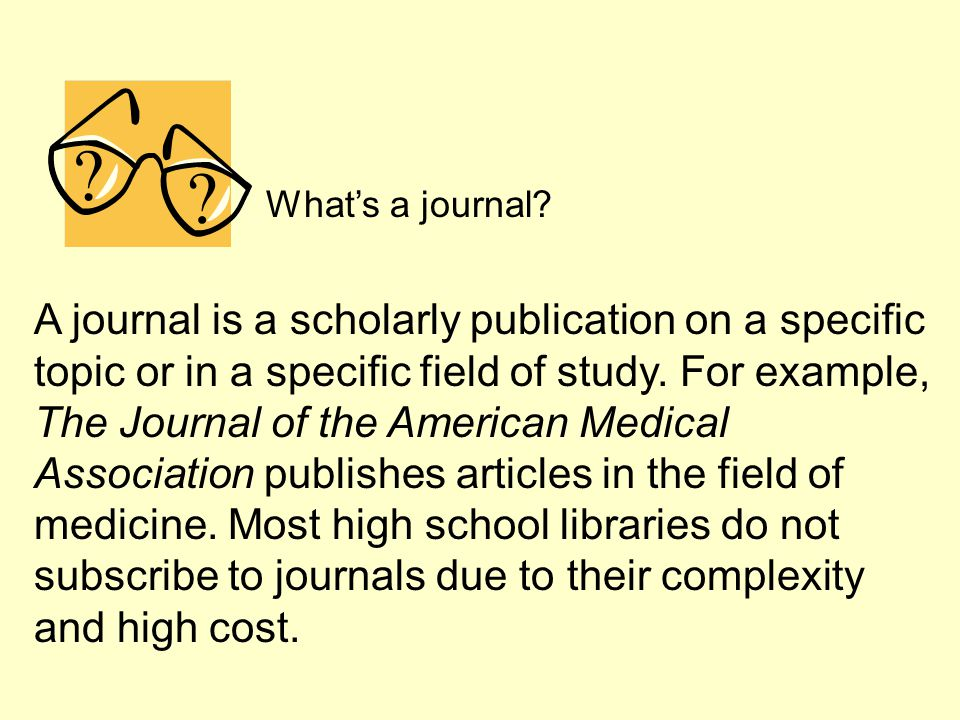 A journal is a scholarly publication on a specific