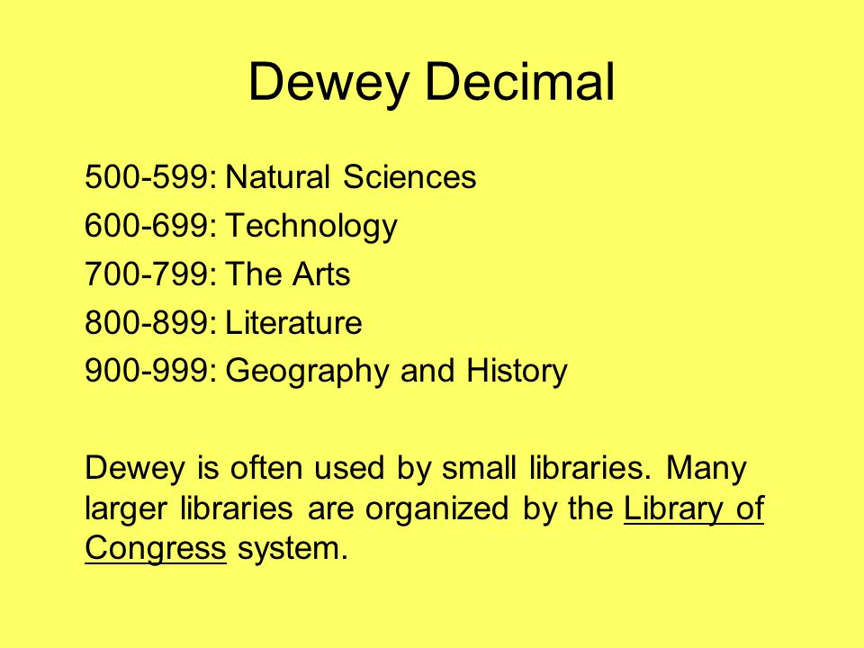 Dewey Decimal 500-599: Natural Sciences 600-699: Technology