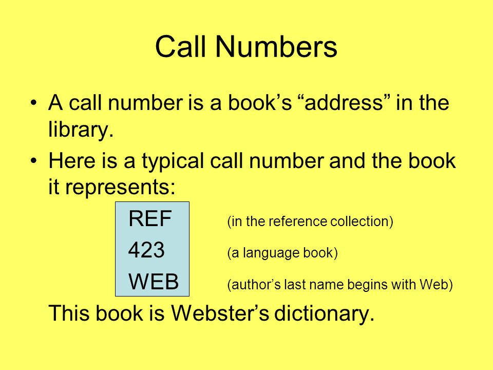 Call Numbers A call number is a book's address in the library.