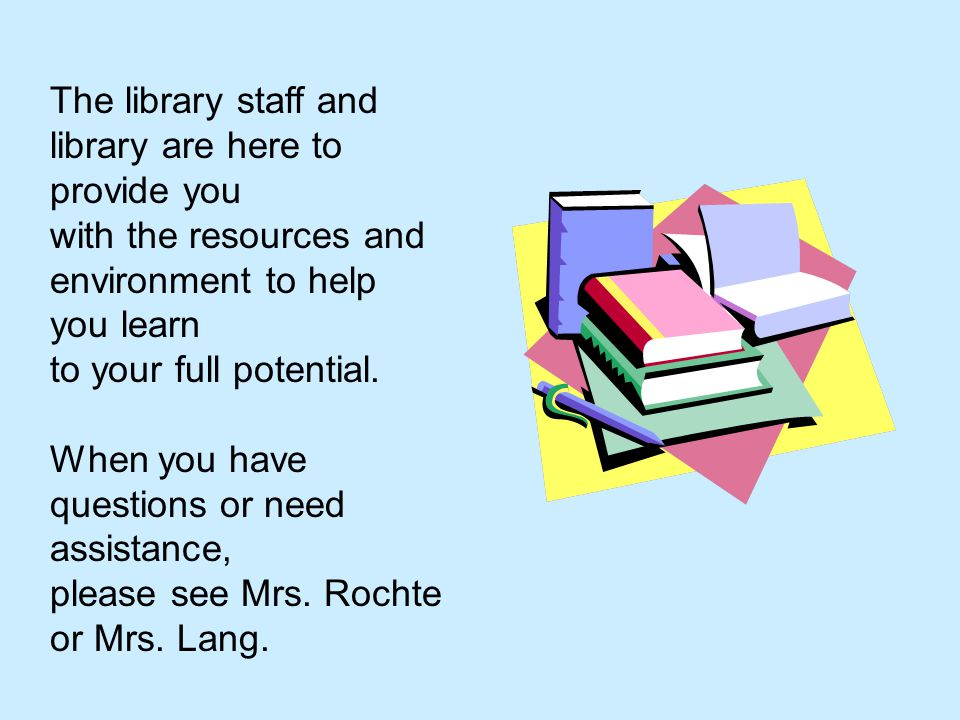 The library staff and library are here to provide you