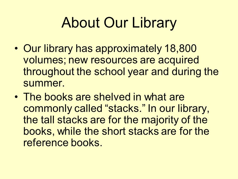 About Our Library Our library has approximately 18,800 volumes; new resources are acquired throughout the school year and during the summer.